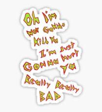 Oh I'm not gonna kill ya Sticker