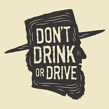 Don't Drink or Drive by visualcraftsman