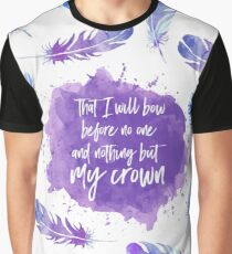 That I will bow before no one and nothing but my crown. Graphic T-Shirt