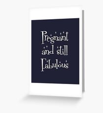 Pregnant And Still Fabulous Greeting Card