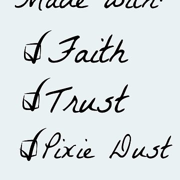 Made with faith, trust, and Pixie Dust.  by Toovalu