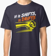 if it SHIFTS, it DRIFTS (7) Classic T-Shirt