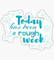 today has been a rough week Sticker