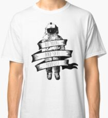 ribbon wrapped astronaut quote Classic T-Shirt