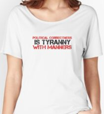 Political Correctness Quote Tyranny Freedom Women's Relaxed Fit T-Shirt