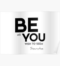 be as you wish to seem - socrates Poster