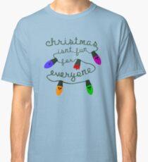 Christmas isn't fun for everyone... Classic T-Shirt