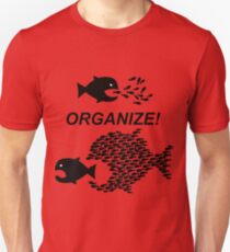 Organize! Citizens Unite! Activists Unite! Laborers Unite! .  T-Shirt