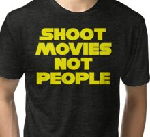 SHOOT MOVIES NOT PEOPLE Tri-blend T-Shirt