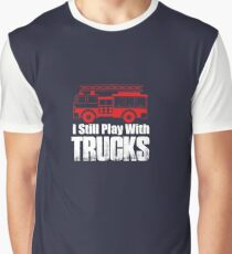 I Still Play With Trucks Graphic T-Shirt