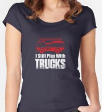 I Still Play With Trucks Women's Fitted Scoop T-Shirt