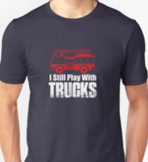 I Still Play With Trucks Unisex T-Shirt