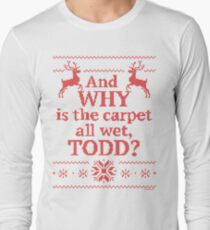 "Christmas Vacation ""And WHY is the carpet all wet, TODD?""- Red Ink Long Sleeve T-Shirt"