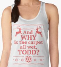 "Christmas Vacation ""And WHY is the carpet all wet, TODD?""- Red Ink Women's Tank Top"