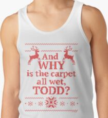 """Christmas Vacation """"And WHY is the carpet all wet, TODD?""""- Red Ink Tank Top"""