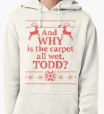 """Christmas Vacation """"And WHY is the carpet all wet, TODD?""""- Red Ink Pullover Hoodie"""