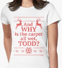 "Christmas Vacation ""And WHY is the carpet all wet, TODD?""- Red Ink Women's Fitted T-Shirt"