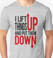 I Lift Things up Funny Gym Rat T-Shirt