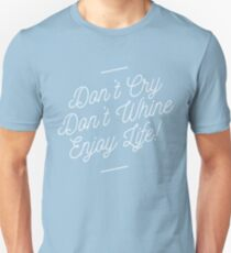 Don't cry. Don't whine. Enjoy Life Unisex T-Shirt