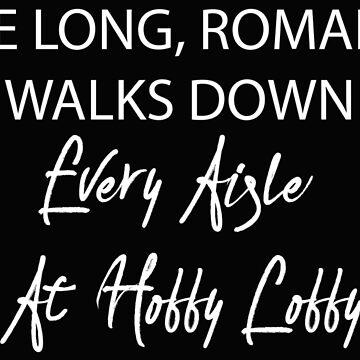  Ich mag lange, romantische Spaziergänge jeden Gang in Hobby Lobby von kjanedesigns