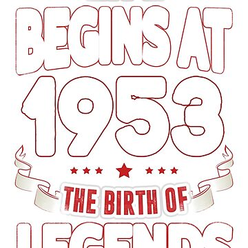 Life Begins At 63 1953 The Birth Of Legends T-Shirt by beatdesigns