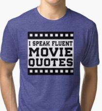 I Speak Fluent Movie Quotes Tri-blend T-Shirt