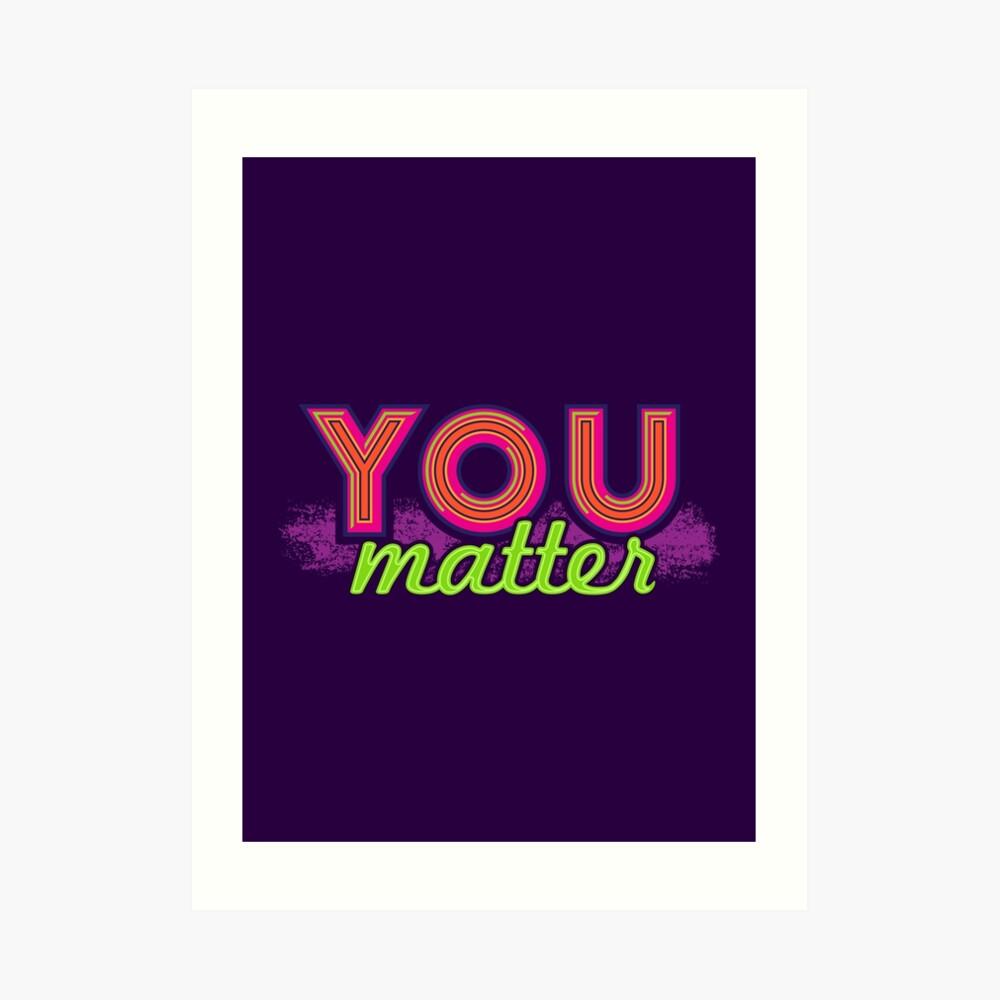 You Matter (on dark) Art Print