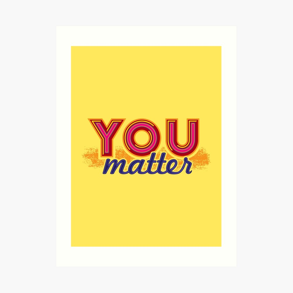 You Matter (on light) Art Print