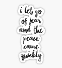 I let go of fear and the peace came quickly Sticker