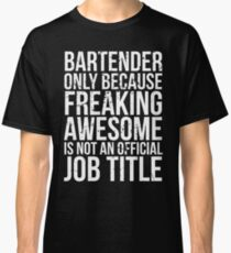 Bartender - Only Because Freaking Awesome is Not a Job Title Classic T-Shirt