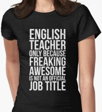 English Teacher, Only Because Freaking Awesome Is Not An Official Job Title Women's Fitted T-Shirt