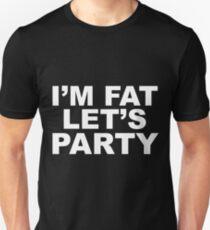 I'm Fat, Let's Party Unisex T-Shirt