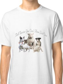 Bull Terrier Cant Have Just One Classic T-Shirt