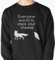 Everyone Wants To Steal Your Cheese Pullover