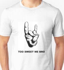 Too Sweet Me Bro Unisex T-Shirt