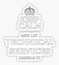 keep calm and let technical services handle it Sticker