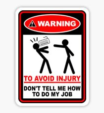Warning to avoid injury don't tell me how to do my job Sticker