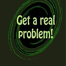 Get a real problem by Coloursofnature