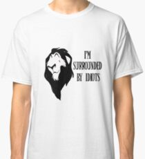 """Scar - """"I'm surrounded by idiots."""" Rework Classic T-Shirt"""