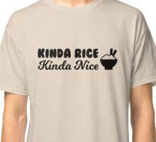 Kinda Rice, Kinda Nice Classic T-Shirt
