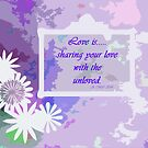 Love is....sharing your love with the unloved by sarnia2
