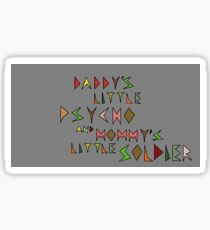 Daddy's Little Psycho and Mommy's Little Soldier Sticker
