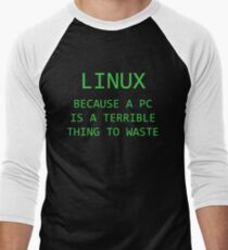 Linux - Because a PC is a terrible thing to waste.  T-Shirt