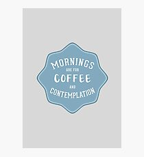Stranger Things: Mornings are for Coffee and Contemplation Photographic Print