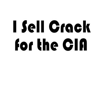 I Sell Crack for the CIA by blainageatrois