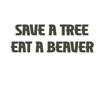 Save a tree eat a Beaver by blainageatrois