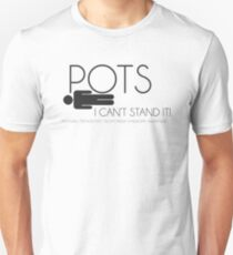 POTs, I can't stand it. Unisex T-Shirt