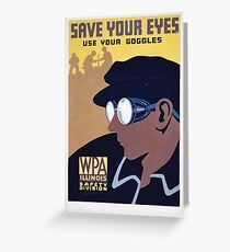 WPA United States Government Work Project Administration Poster 0381 Save Your Eyes Use Your Goggles Greeting Card