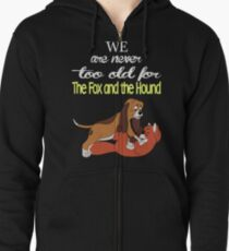We Are Never Too Old For The Fox And The Hound T-shirts Zipped Hoodie