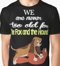 We Are Never Too Old For The Fox And The Hound T-shirts Graphic T-Shirt